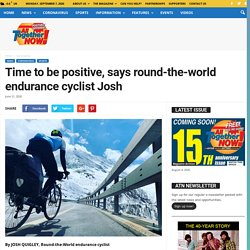 Time to be positive, says round-the-world endurance cyclist Josh - All Together Now