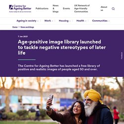 Age-positive image library launched to tackle negative stereotypes of later life