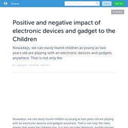 Positive and negative impact of electronic devices and gadget to the Children
