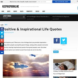 Positive Quotes About Life - Inspirational Life Quotes To Live By