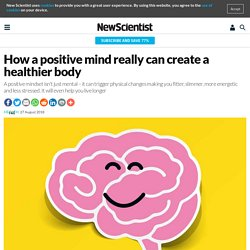 How a positive mind really can create a healthier body