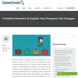 3 Positive Reasons To Explain Your Frequent Job Changes