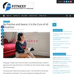 Be Positive and Aware, it is the Cure of all Situations - Fitnexy
