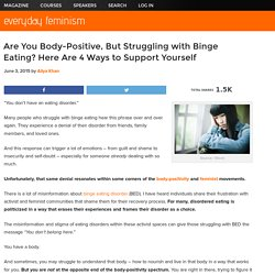 Are You Body-Positive, But Struggling with Binge Eating? Here Are 4 Ways to Support Yourself