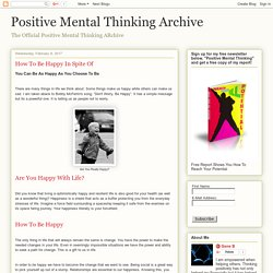 Positive Mental Thinking Archive: How To Be Happy In Spite Of