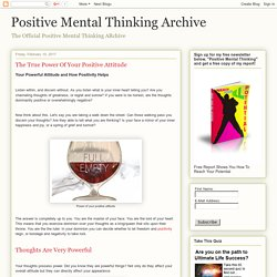 Positive Mental Thinking Archive: The True Power Of Your Positive Attitude