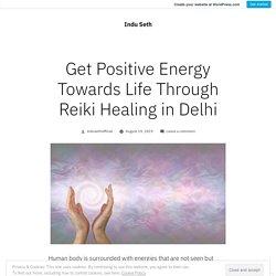 Get Positive Energy Towards Life Through Reiki Healing in Delhi – Indu Seth