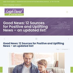 Good News: 12 Sources for Positive and Uplifting News – an updated list! – Leigh-David Logistics