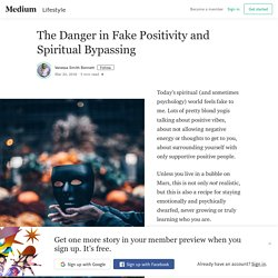 The Danger in Fake Positivity and Spiritual Bypassing