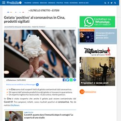 Gelato 'positivo' al coronavirus in Cina, prodotti sigillati