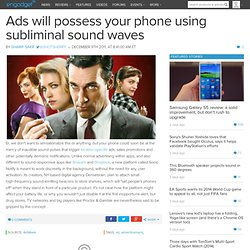 Ads will possess your phone using subliminal sound waves