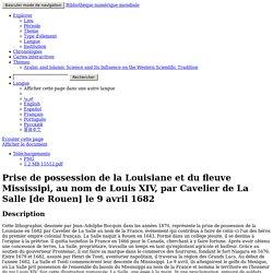 Prise de possession de la Louisiane et du fleuve Mississipi, au nom de Louis XIV, par Cavelier de La Salle [de Rouen] le 9 avril 1682