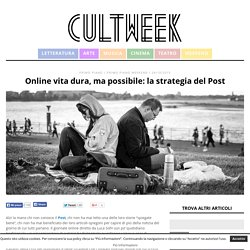 Online vita dura, ma possibile: la strategia del Post