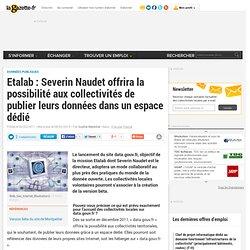 Etalab : Severin Naudet offrira la possibilité aux collectivités de publier leurs données dans un espace dédié