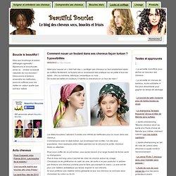 » Comment nouer un foulard dans ses cheveux façon turban ? 5 possibilités Beautiful Boucles: Soin, beauté et coiffure des cheveux secs, bouclés et frisés