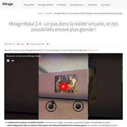 Mirage Make 2.4 : un pas dans la réalité virtuelle, et des possibilités encore plus grande !