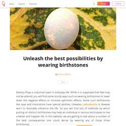 Unleash the best possibilities by wearing birthstones - Kiran Gems