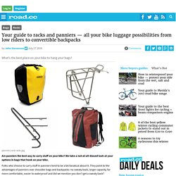 Your guide to racks and panniers — all your bike luggage possibilities from low riders to convertible backpacks