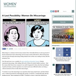 A Lost Possibility: Women On Miscarriage