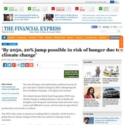 'By 2050, 20% jump possible in risk of hunger due to climate change'