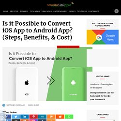 Is it Possible to convert iOS App to Android App? (Steps, Benefits, & Cost)