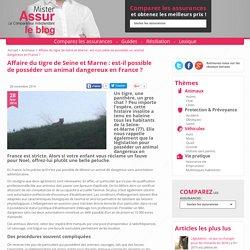 Affaire du tigre de Seine et Marne : est-il possible de posséder un animal dangereux en France ? - Blog MisterAssur
