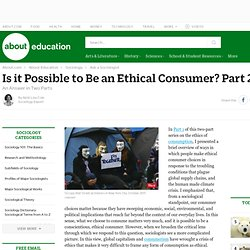 Is it Possible to Be an Ethical Consumer? Part 2