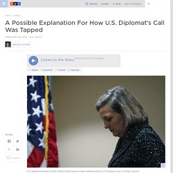 A Possible Explanation For How U.S. Diplomat's Call Was Tapped