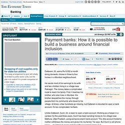 Payment banks: How it is possible to build a business around financial inclusion - The Economic Times