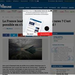 La France leader mondial des terres rares? C'est possible en s'inspirant du Groenland!