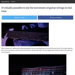 It's finally possible to see the movement of guitar strings in real time