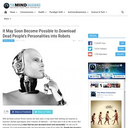 It May Soon Become Possible to Download Dead People's Personalities into Robots