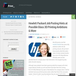 Hewlett Packard Job Posting Hints at Possible Glass 3D Printing Ambitions & More