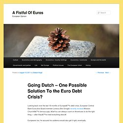 Going Dutch – One Possible Solution To the Euro Debt Crisis?