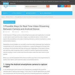 3 Possible Ways for Real-Time Video Streaming Between Camera and Android Device – Into Robotics