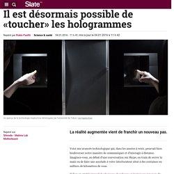 Il est désormais possible de «toucher» les hologrammes