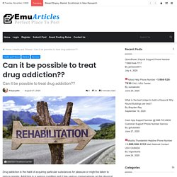 Can it be possible to treat drug addiction??