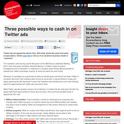Three possible ways to cash in on Twitter ads | Blog | Econsulta