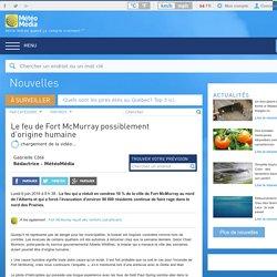Nouvelles - Le feu de Fort McMurray possiblement d'origine humaine - MétéoMédia