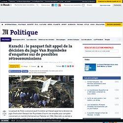 Attentat de Karachi : le juge van Ruymbeke va enquêter sur des soupçons de rétrocommissions