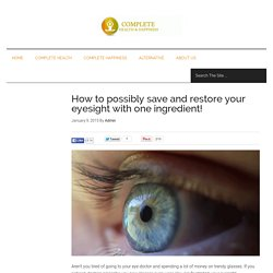 How to possibly save and restore your eyesight with one ingredient!