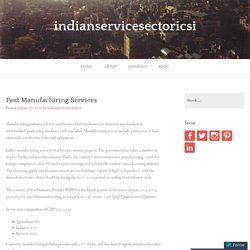 Post Manufacturing Services – indianservicesectoricsi