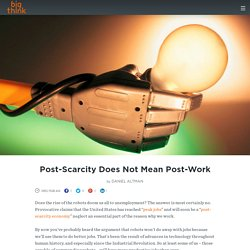 Post-Scarcity Does Not Mean Post-Work