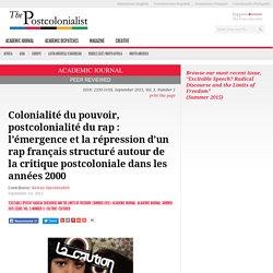 Colonialité du pouvoir, postcolonialité du rap : l'émergence et la répression d'un rap français structuré autour de la critique postcoloniale dans les années 2000 - The Postcolonialist