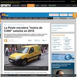 """La Poste recrutera """"moins de 5.000"""" salariés en 2015"""