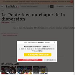 La Poste face au risque de la dispersion - Les Echos