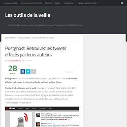 Postghost. Retrouvez les tweets effacés par leurs auteurs – Les outils de la veille