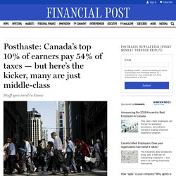 Posthaste: Canada's top 10% of earners pay 54% of taxes — but here's the kicker, many are just middle-class