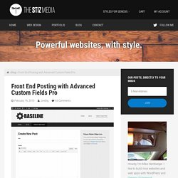 Front End Posting with Advanced Custom Fields Pro - The Stiz Media