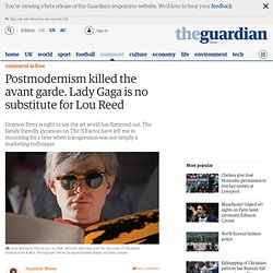 Postmodernism killed the avant garde. Lady Gaga is no substitute for Lou Reed